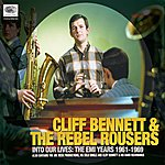 Cliff Bennett & The Rebel Rousers Into Our Lives: The EMI Years 1961-1969