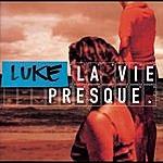 Luke La Vie Presque