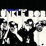 Unkle Bob Satellite/Bad Dream