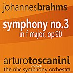 Arturo Toscanini Brahms: Symphony No. 3 In F Major, Op. 90