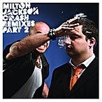 Milton Jackson Crash Remixes Pt 2