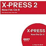 X-Press 2 Now I'm On It (3-Track Maxi-Single)