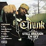 Chunk Still Breakin Em Off