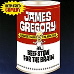 James Gregory Beef Stew For The Brain