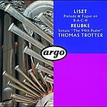 Thomas Trotter Reubke/Liszt: Organ Works
