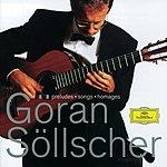 Göran Söllscher Göran Söllscher - Preludes; Songs; Homages