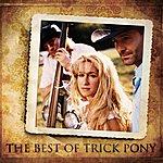 Trick Pony The Best Of Trick Pony (Remastered)