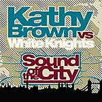Kathy Brown Kathy Brown Vs. White Knights: Sound Of The City