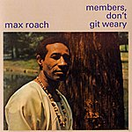 Max Roach Members Don't Get Weary