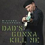 Richard Thompson Dad's Gonna Kill Me (Single)