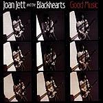 Joan Jett & The Blackhearts Good Music