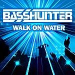 Basshunter Walk On Water