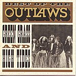 The Outlaws Best Of...Green Grass & High Tides