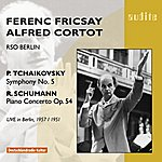 Alfred Cortot Peter Ilyich Tchaikovsky:  Symphony No. 5 & Robert Schumann: Piano Concerto