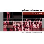 Planetshakers My King: Live Praise And Worship