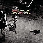 Dave Douglas Soul On Soul