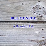 Bill Monroe A Beautiful Life
