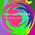 The Blenders I'm So Crazy For Love