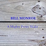 Bill Monroe A Mighty Pretty Waltz