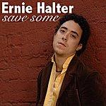 Ernie Halter Save Some