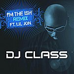 DJ Class I'm The Ish (Feat. Lil Jon) (Remix) (Edited)