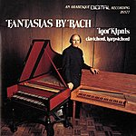 Igor Kipnis The Complete Fantasias Of Johann Sebastian Bach