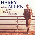 Harry Allen When I Grow Too Old To Dream