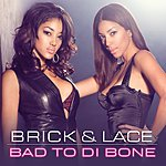 Brick & Lace Bad To Di Bone (UK Version)