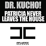 Dr Kucho! Patricia Never Leaves The House