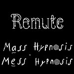 Remute Mass Hypnosis/Mess Hypnosis