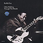 Buddy Guy I Was Walkin' Through The Woods