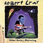 The Robert Cray Band Some Rainy Morning
