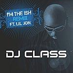 DJ Class I'm The Ish (Remix) (Edited)