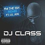 DJ Class I'm The Ish (Feat. Lil Jon) (Remix) (Parental Advisory)