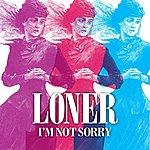 Loner I'm Not Sorry