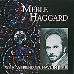 Merle Haggard What A Friend We Have In Jesus