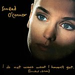 Sinéad O'Connor I Do Not Want What I Haven't Got (Special Edition)