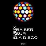 Rubix Baiser Sur La Disco
