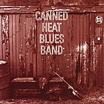 Canned Heat Canned Heat Blues Band [Original Recording Remastered]