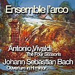 Ensemble L'Arco Antonio Vivaldi: The Four Seasons, Johann Sebastian Bach: Ouverture In H Minor