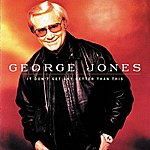 George Jones It Don't Get Any Better Than This
