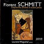 Laurent Wagschal Florent Schmitt : Crépuscules, Ombres Et Autres Pièces