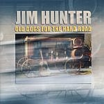 Jim Hunter Old Dogs For The Hard Road