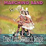 The Marching Band Trust Your Stomach