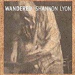 Shannon Lyon Wandered
