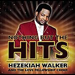 Hezekiah Walker & The Love Fellowship Crusade Choir Nothing But The Hits: Hezekiah Walker & The Love Fellowship Crusade Choir