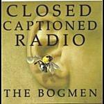 The Bogmen Closed Captioned Radio