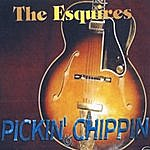 The Esquires Pickin' Chippin