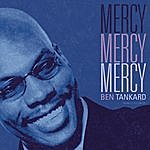 Ben Tankard Mercy, Mercy, Mercy