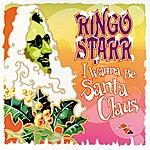 Ringo Starr I Wanna Be Santa Claus
